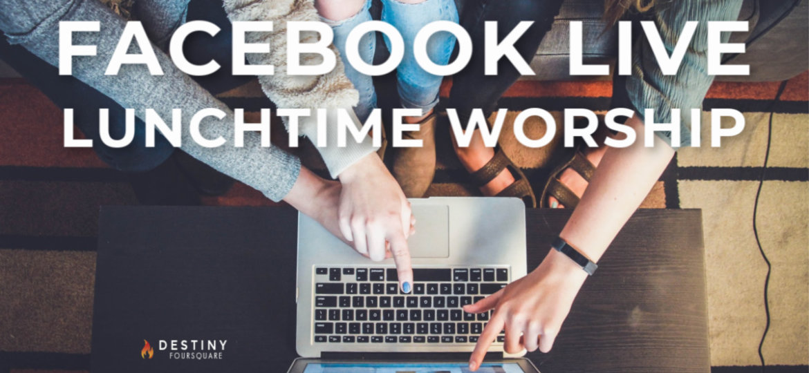 Facebook Live Lunchtime Worship