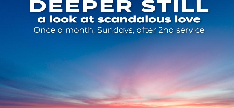 Deeper Still - A Look at Scandalous Love