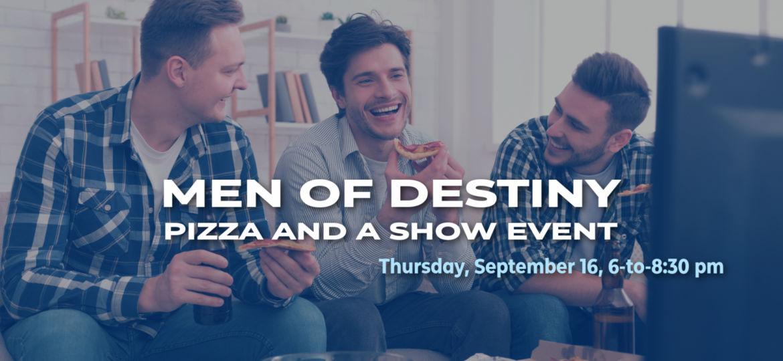 Pizza and a Show Men of Destiny Event